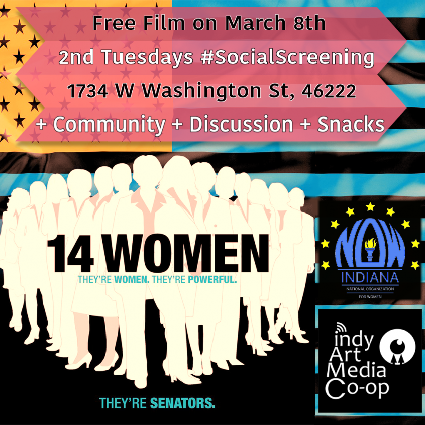 14 Women, They're Powerful, They're Senators. Free Film on March 8th, 2nd Tuesdays #SocialScreening at 1734 W. Washington St. 46222, + Community + Discussion + Snacks, by Indy Art Media Co-op; Sponsored by the National Organization of Women of Indiana - NOW Indiana.