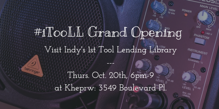 Visit Indy's 1st Tool Lending Library Thurs. Oct. 20th from 6-9pm at Kheprw Institute (3549 Boulevard Pl.)